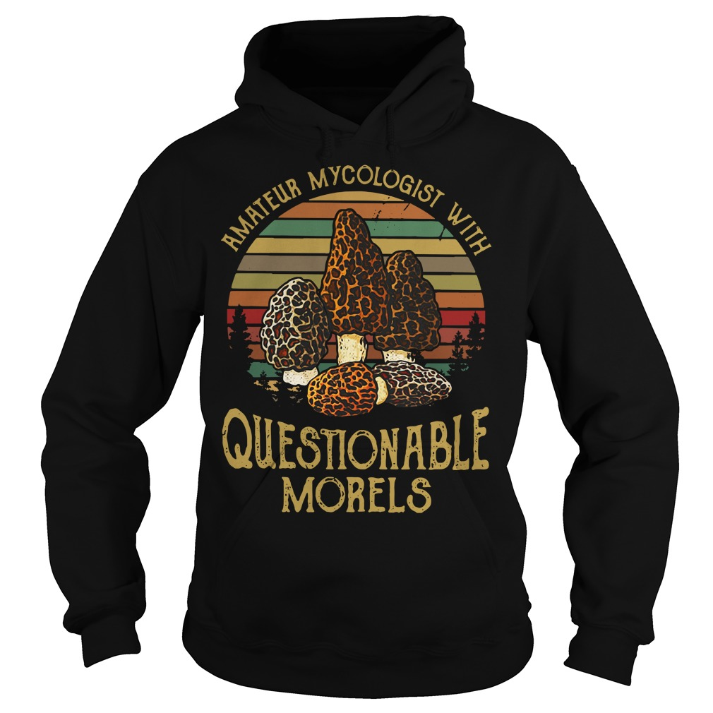 Amateur Mycologist with Questionable Morels Hoodie