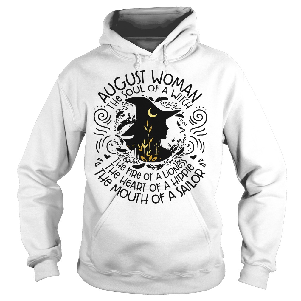 August woman the soul of a witch the fire of a lioness the heart Hoodie