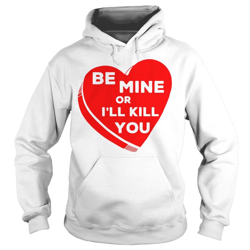 Be mine or I'll kill you Hoodie