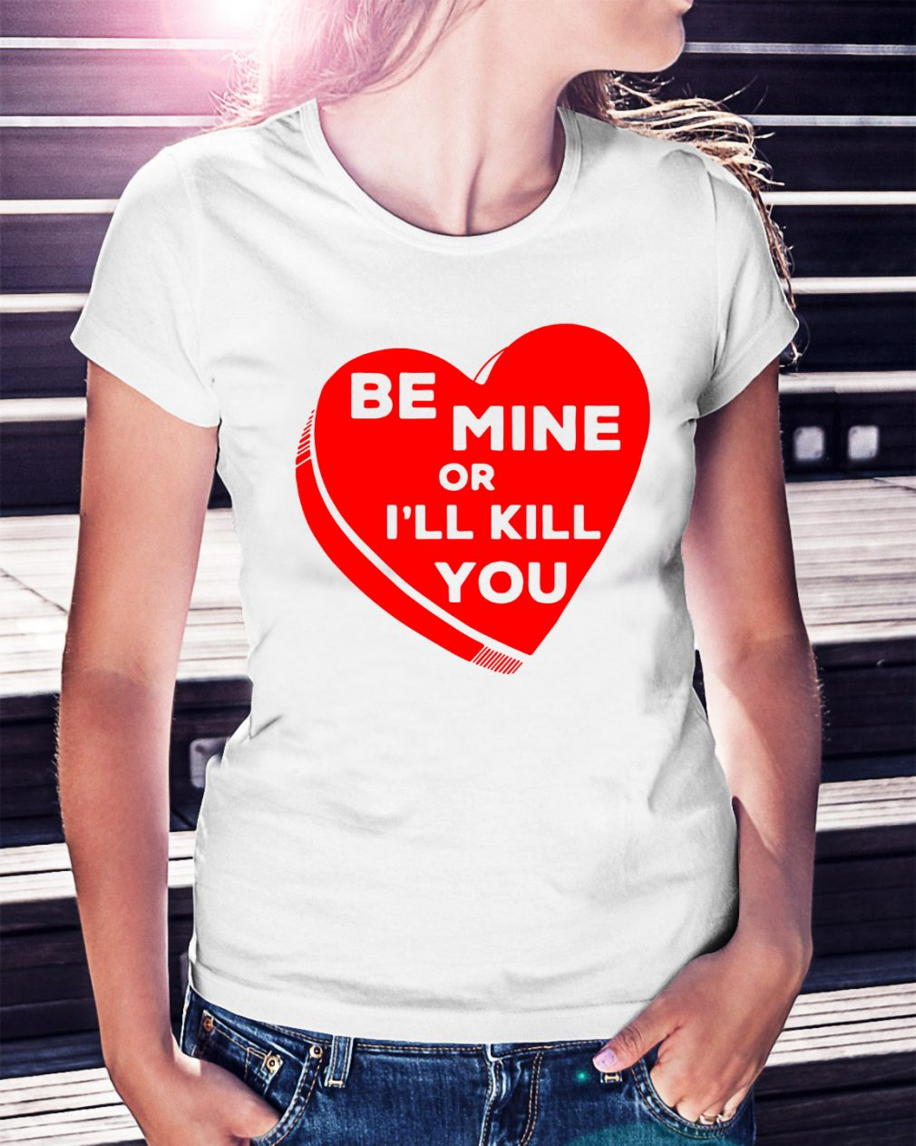 Be mine or I'll kill you Ladies Tee