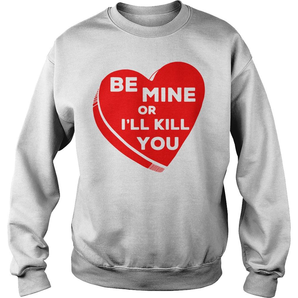 Be mine or I'll kill you Sweater