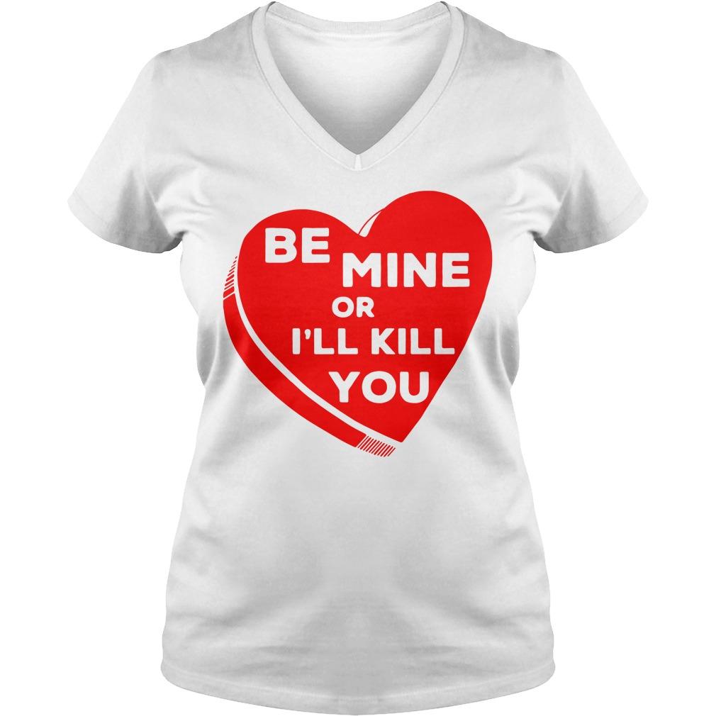 Be mine or I'll kill you V-neck T-shirt