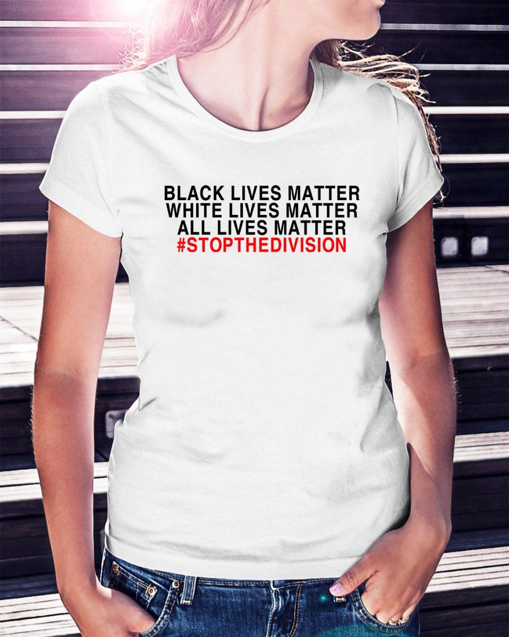 Black lives matter white lives matter all lives matter #stopthedivision Ladies Tee