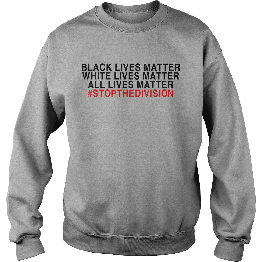 Black lives matter white lives matter all lives matter #stopthedivision Sweater
