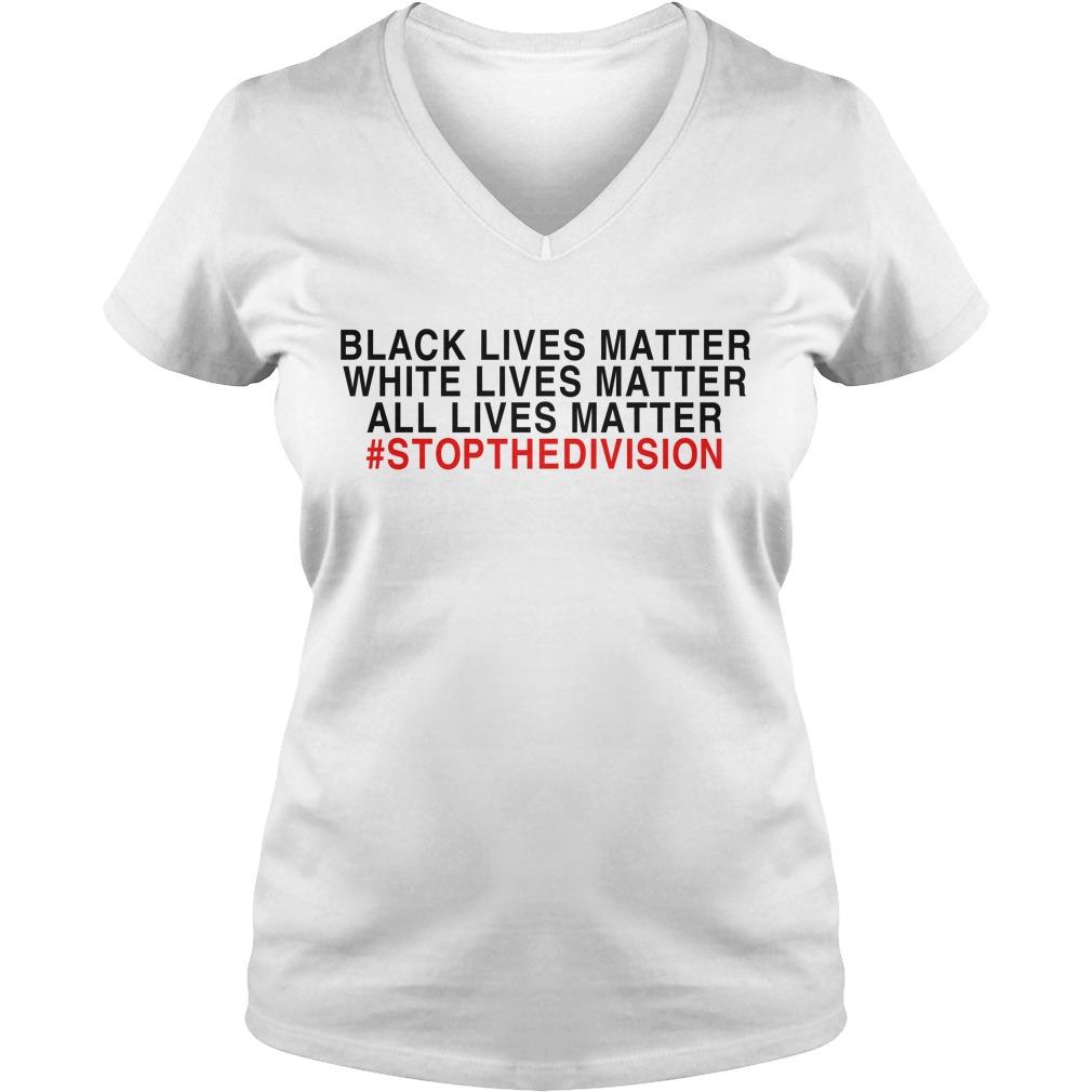 Black lives matter white lives matter all lives matter #stopthedivision V-neck T-shirt