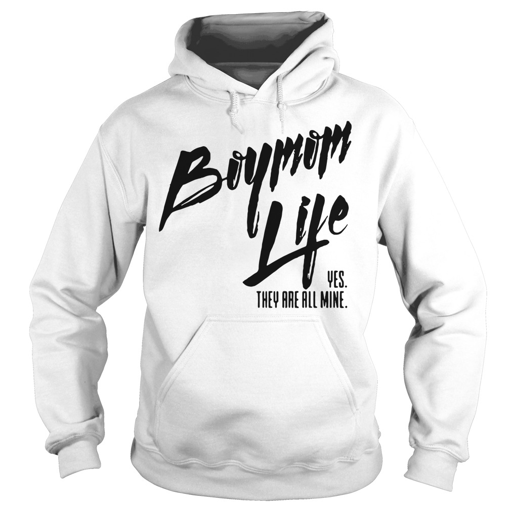 Boymom life yes they are all mine Hoodie