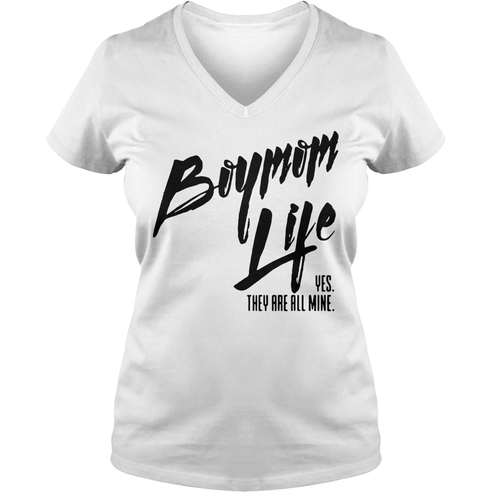 Boymom life yes they are all mine V-neck T-shirt