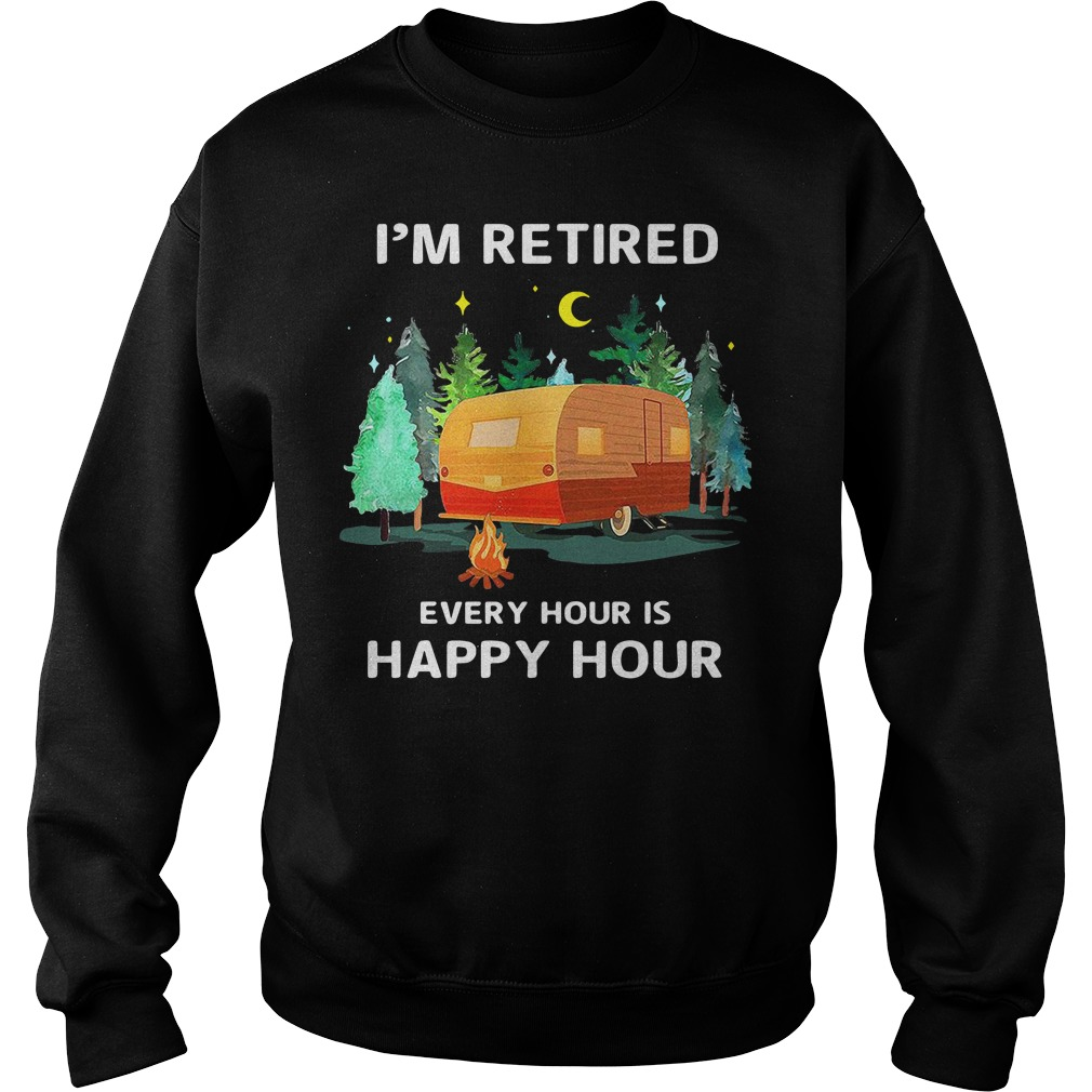 Camp I'm retired every hour is happy hour Sweater