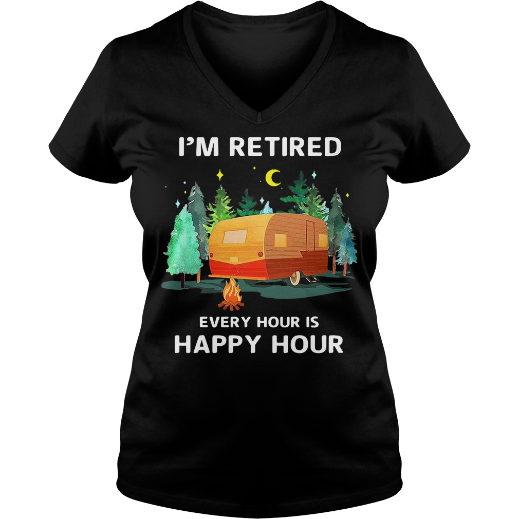 Camp I'm retired every hour is happy hour V-neck T-shirt