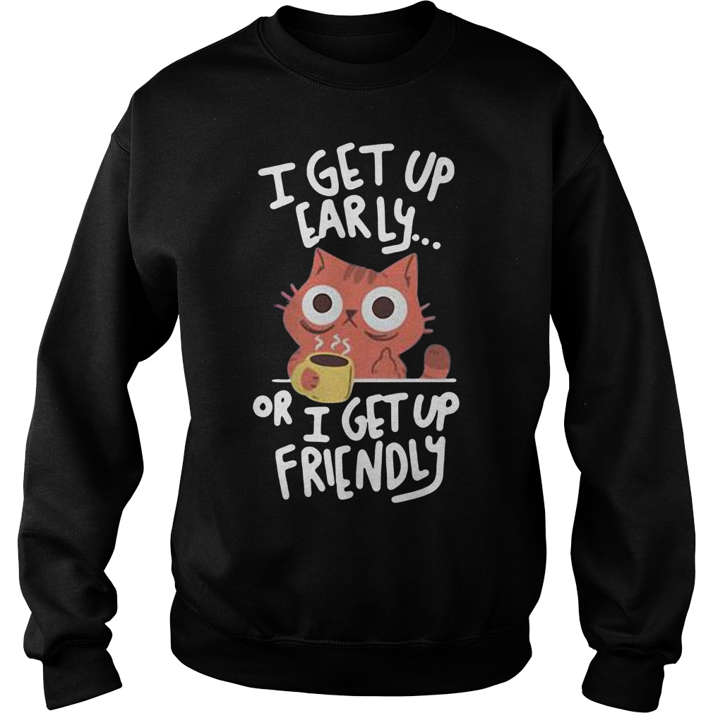 Cat I get up early or I get up friendly Sweater