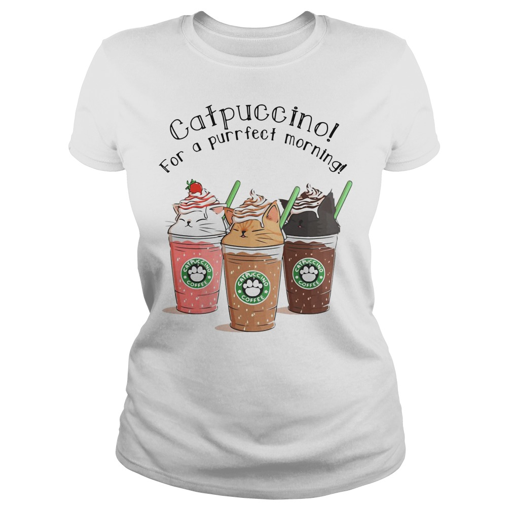 Catpuccino for a purrfect morning Ladies Tee