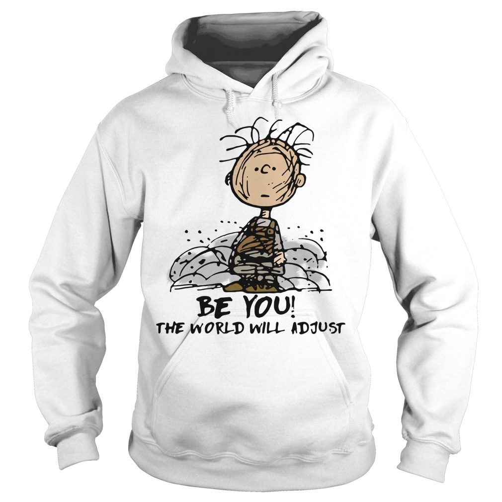 Charlie Brown be you the world will adjust Hoodie