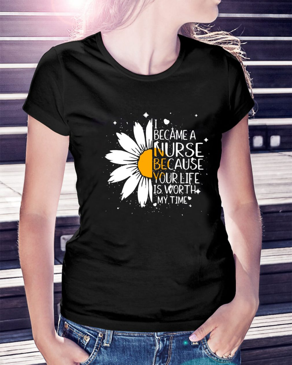 Daisy flower I became a nurse because your life is worth my time Ladies Tee