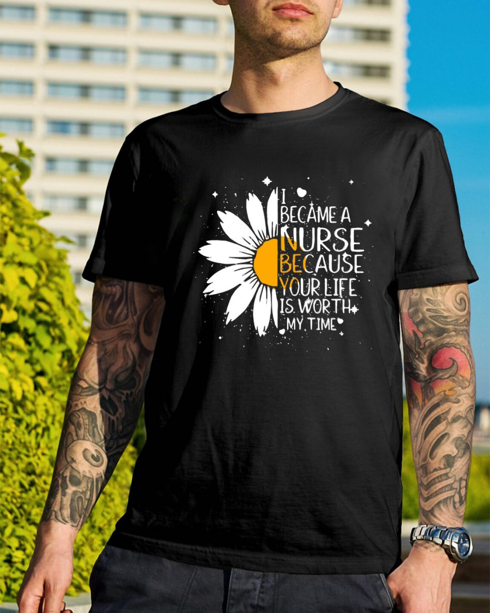 Daisy flower I became a nurse because your life is worth my time shirt
