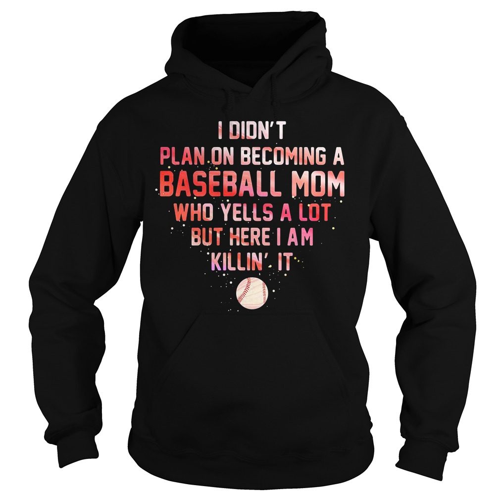 I didn't plan on becoming a baseball mom who yells a lot but here I am Hoodie