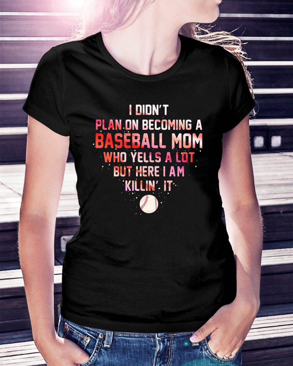 I didn't plan on becoming a baseball mom who yells a lot but here I am Ladies Tee