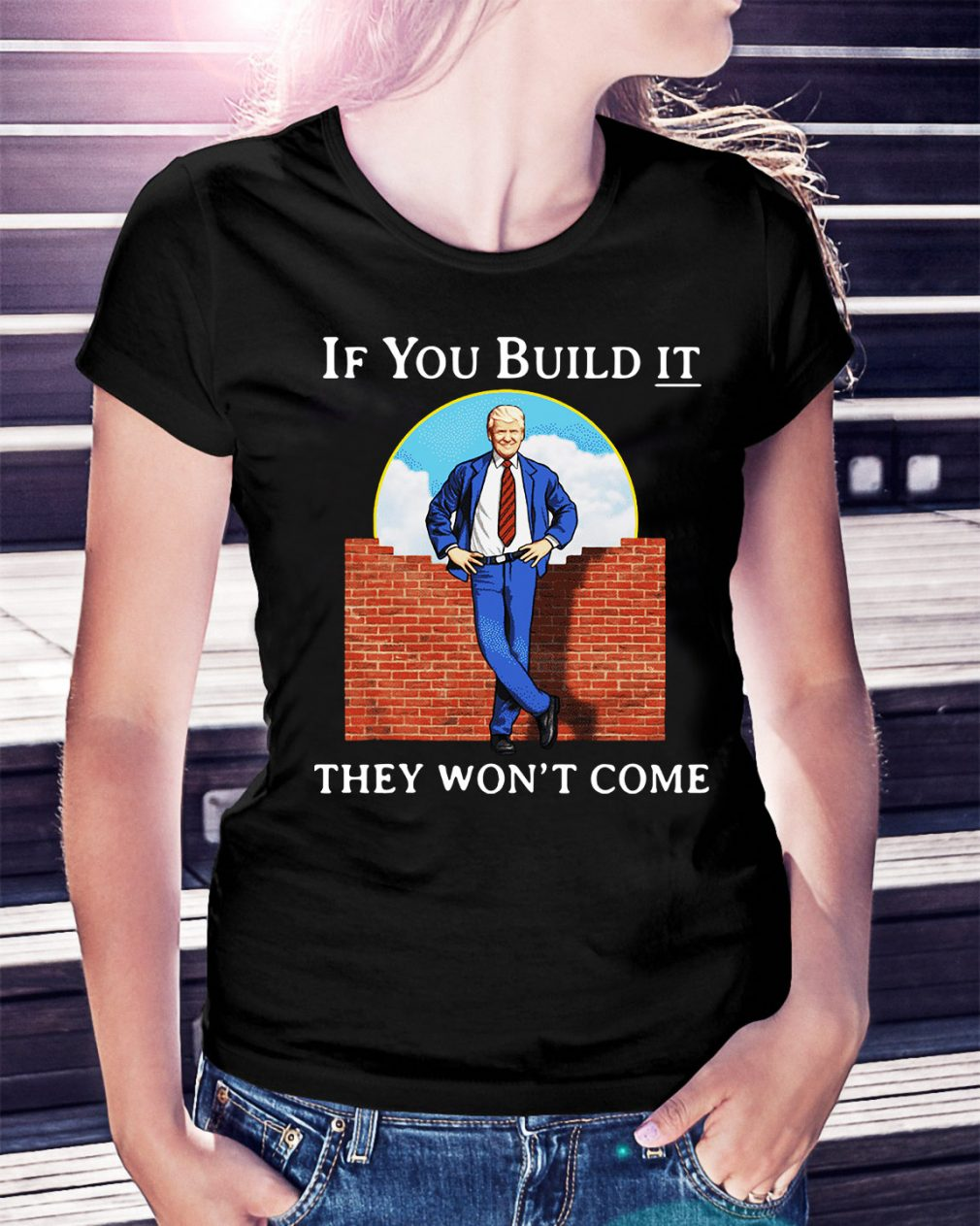 Donald Trump if you build it they won't come Ladies Tee