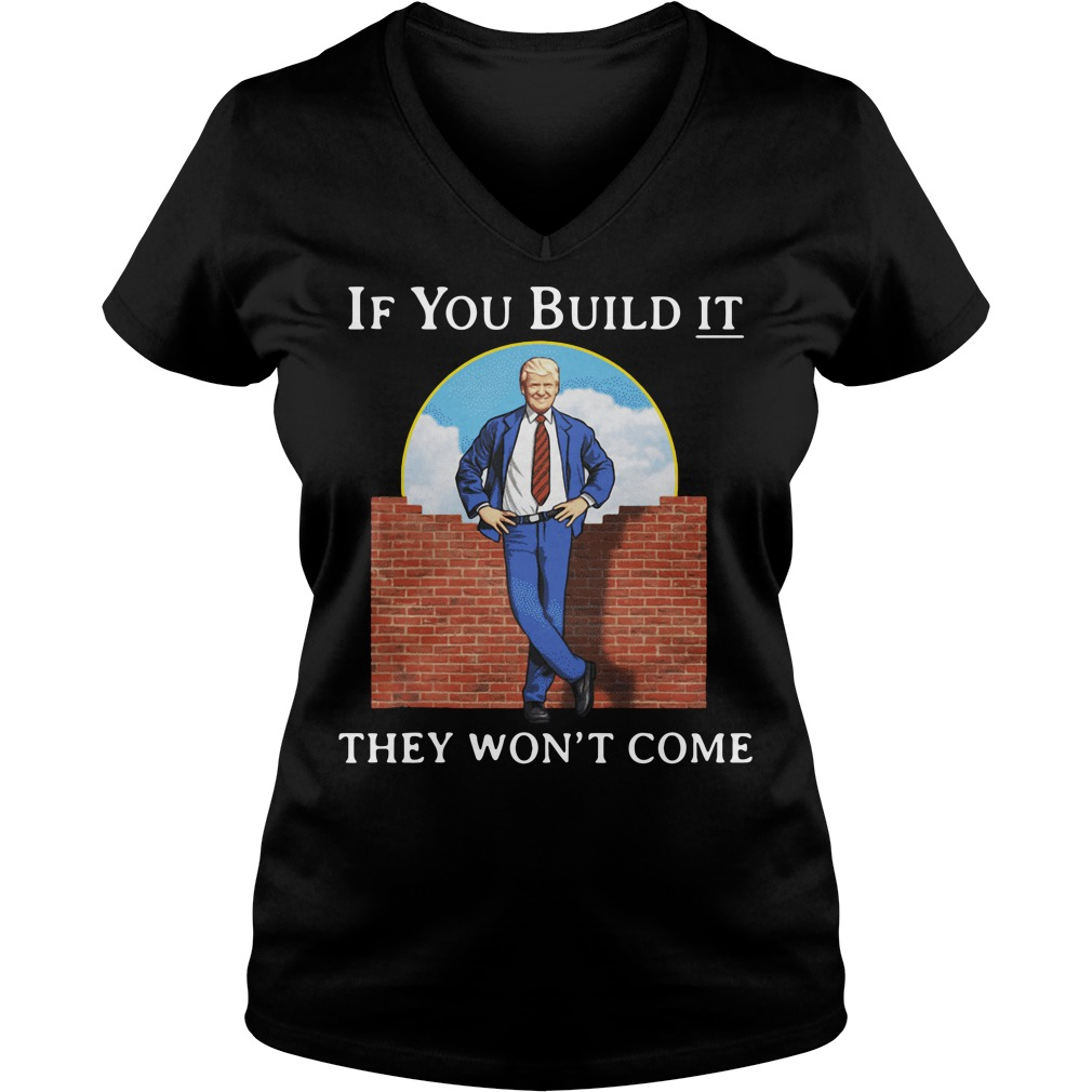 Donald Trump if you build it they won't come V-neck T-shirt