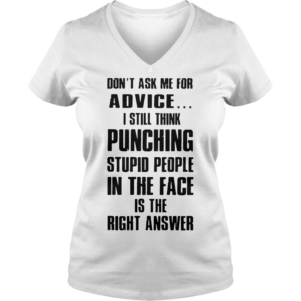 Don't ask me for advice I still think punching stupid people V-neck T-shirt