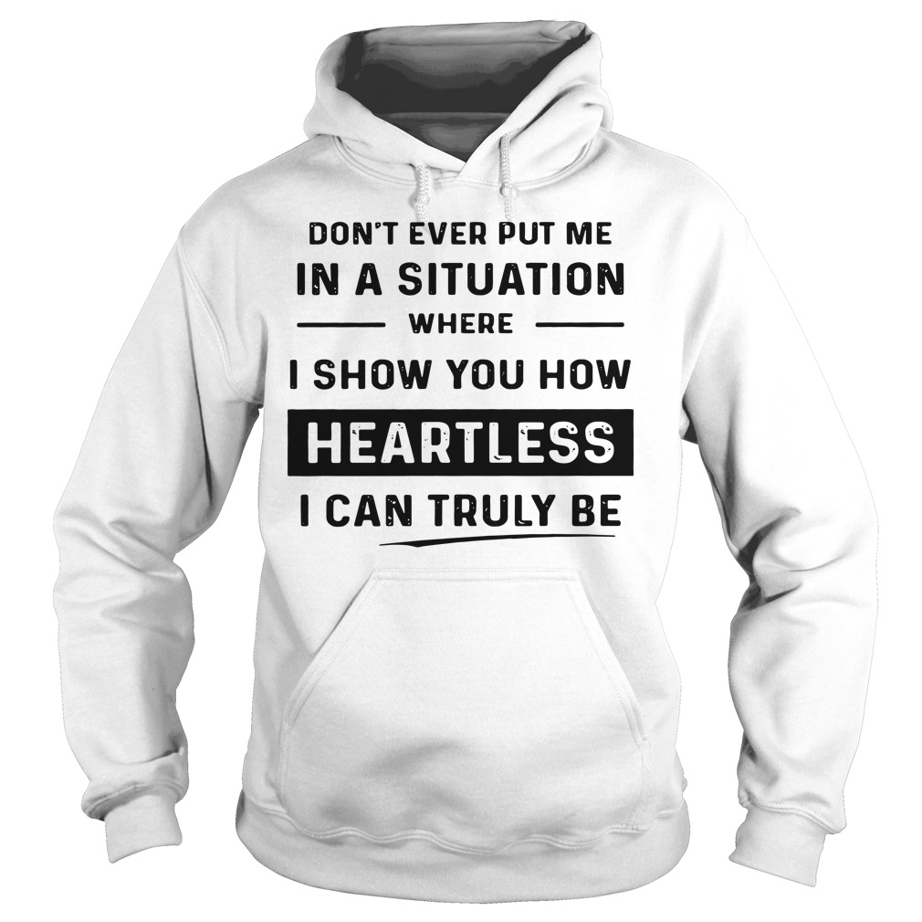 Don't ever put me in a situation where I show you how heartless Hoodie