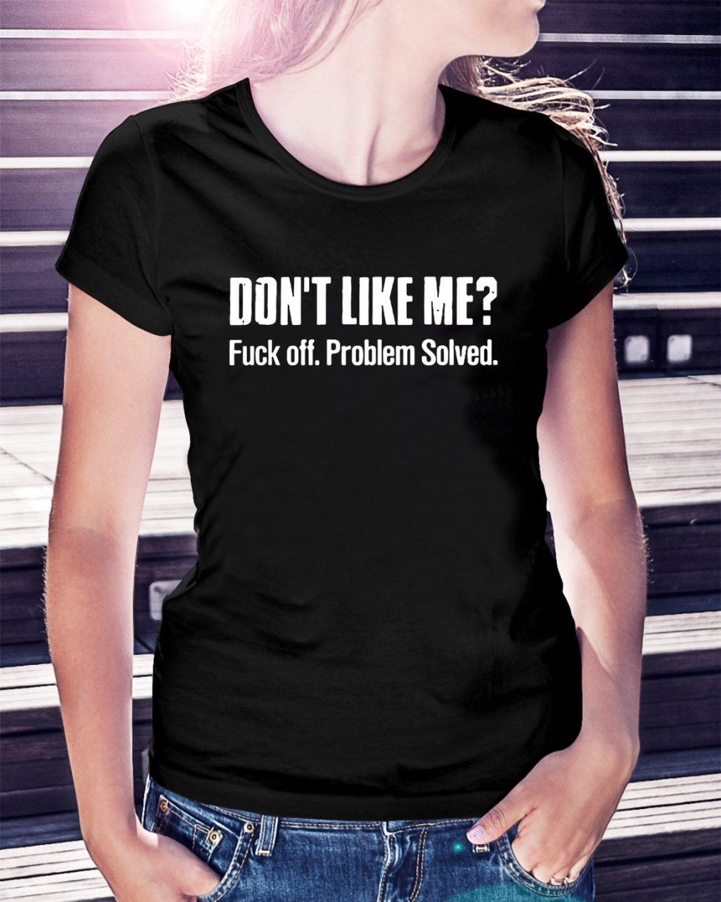 Don't like me fuck off problem solved Ladies Tee