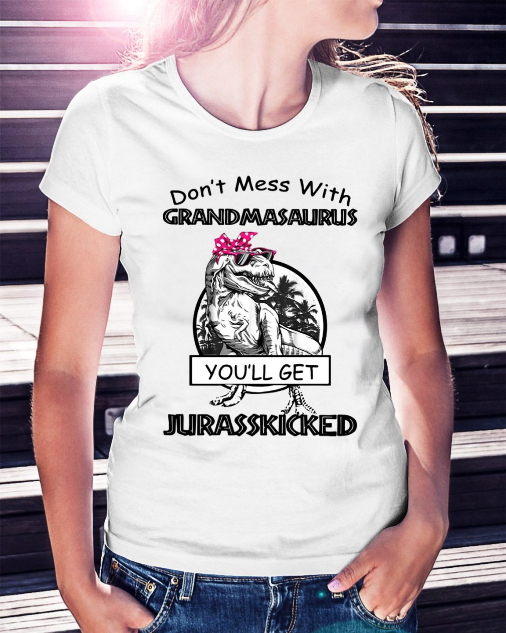Don't mess with grandmasaurus you'll get jurasskicked Ladies Tee