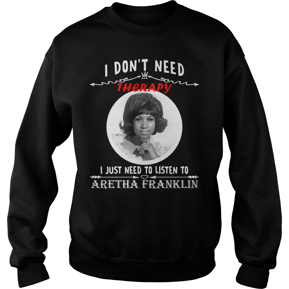 I don't need Therapy I just need to listen to Aretha Franklin Sweater