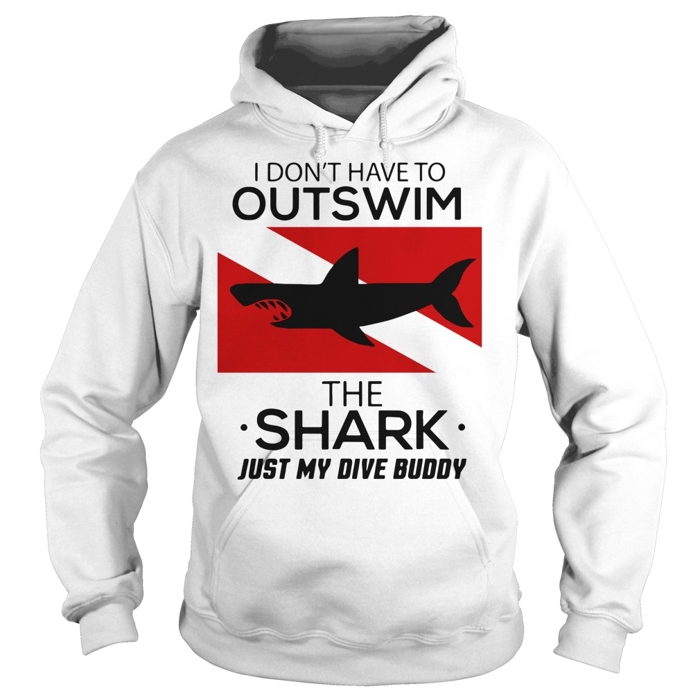 I don't have to outswim the shark just my dive buddy Hoodie