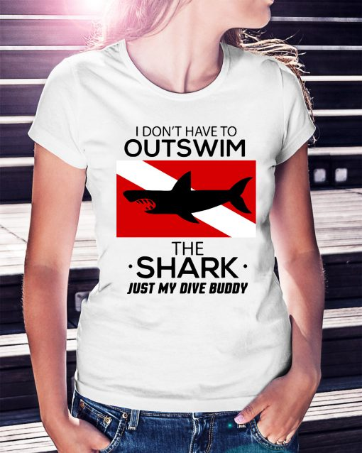 I don't have to outswim the shark just my dive buddy Ladies Tee