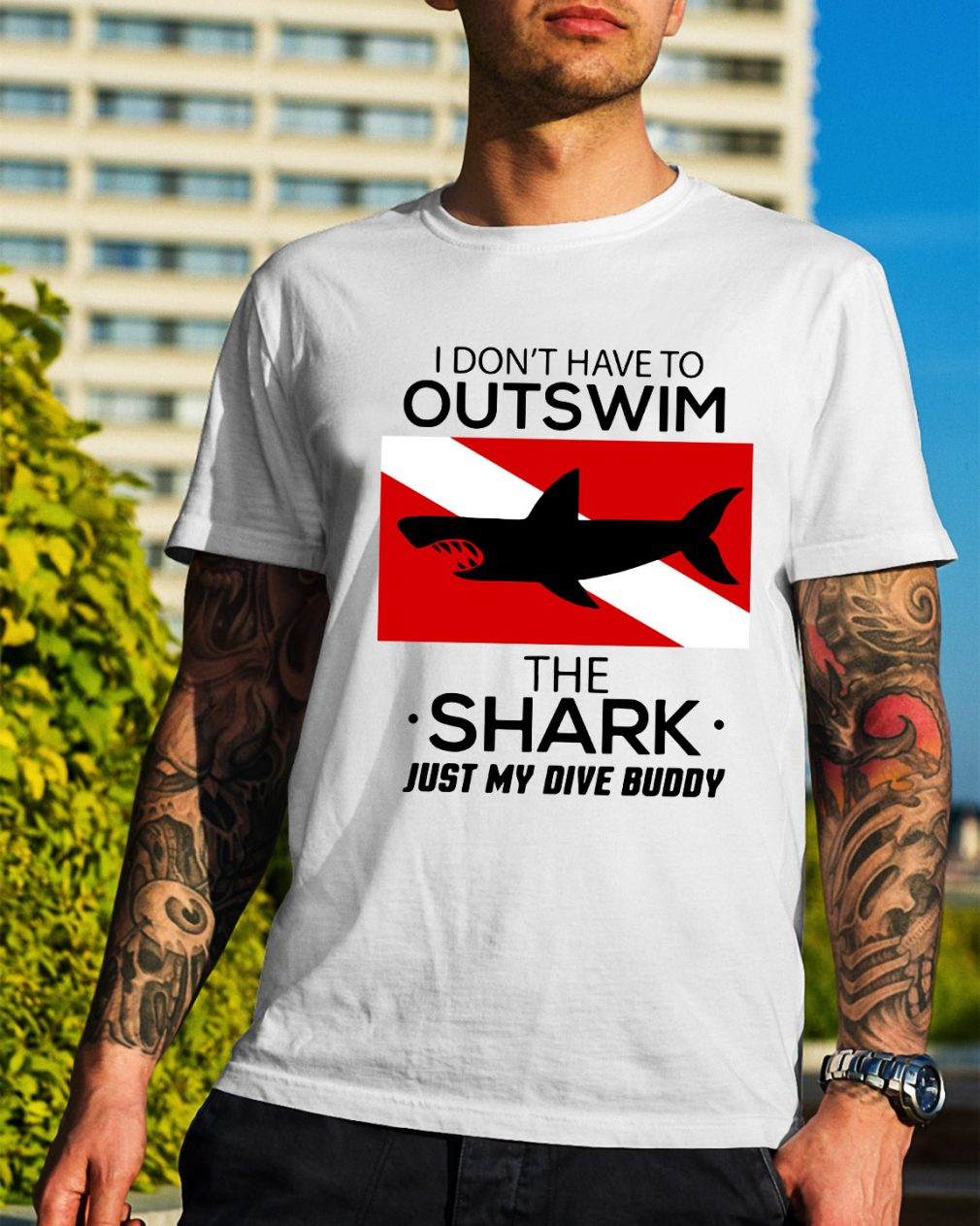 I don't have to outswim the shark just my dive buddy shirt
