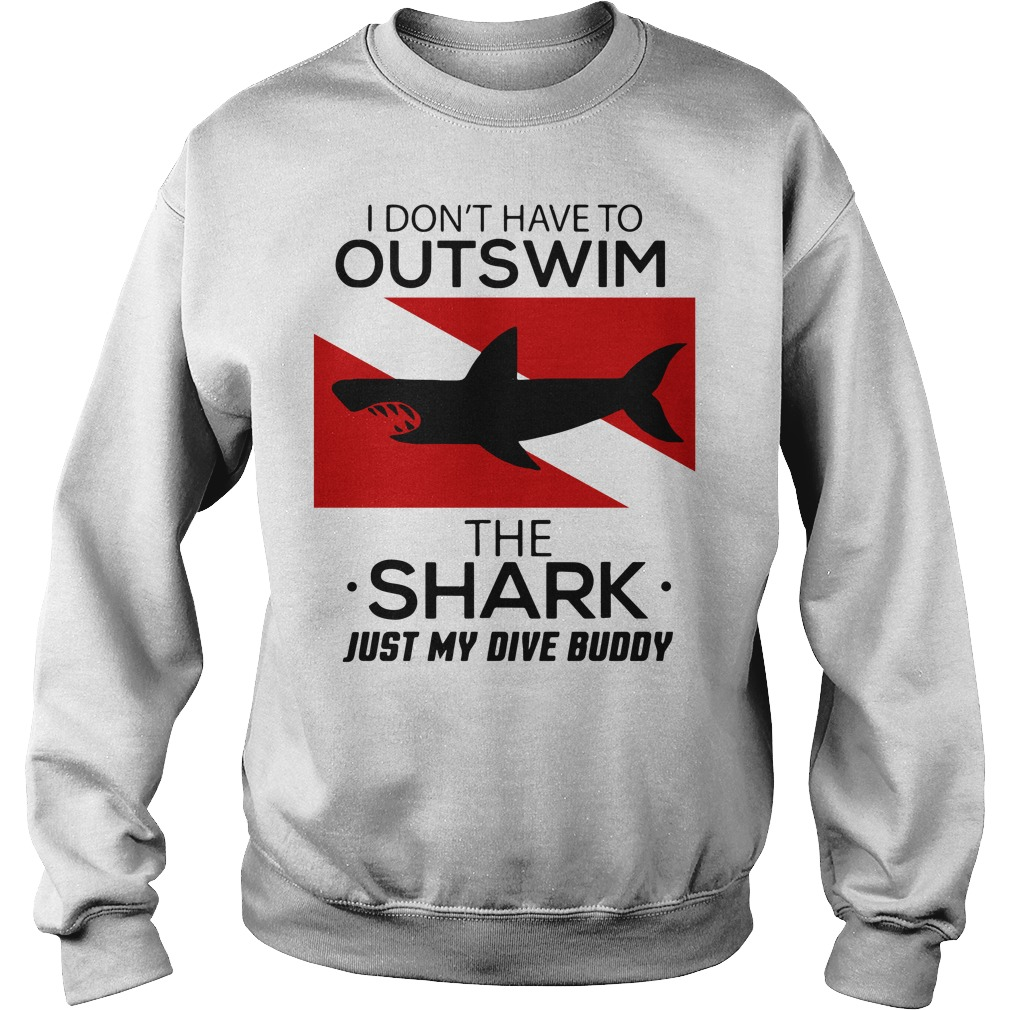 I don't have to outswim the shark just my dive buddy Sweater