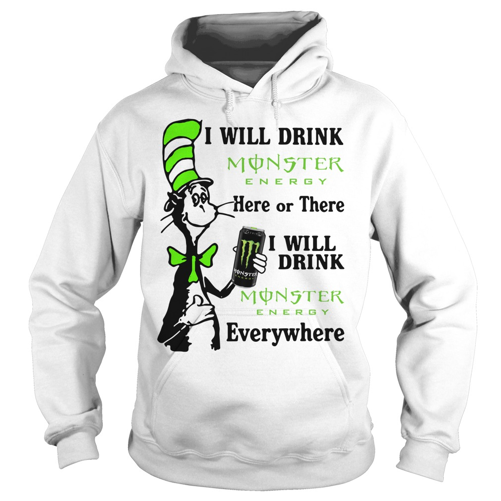 Dr Seuss I will drink Monster Energy here or there I will drink Monster Hoodie