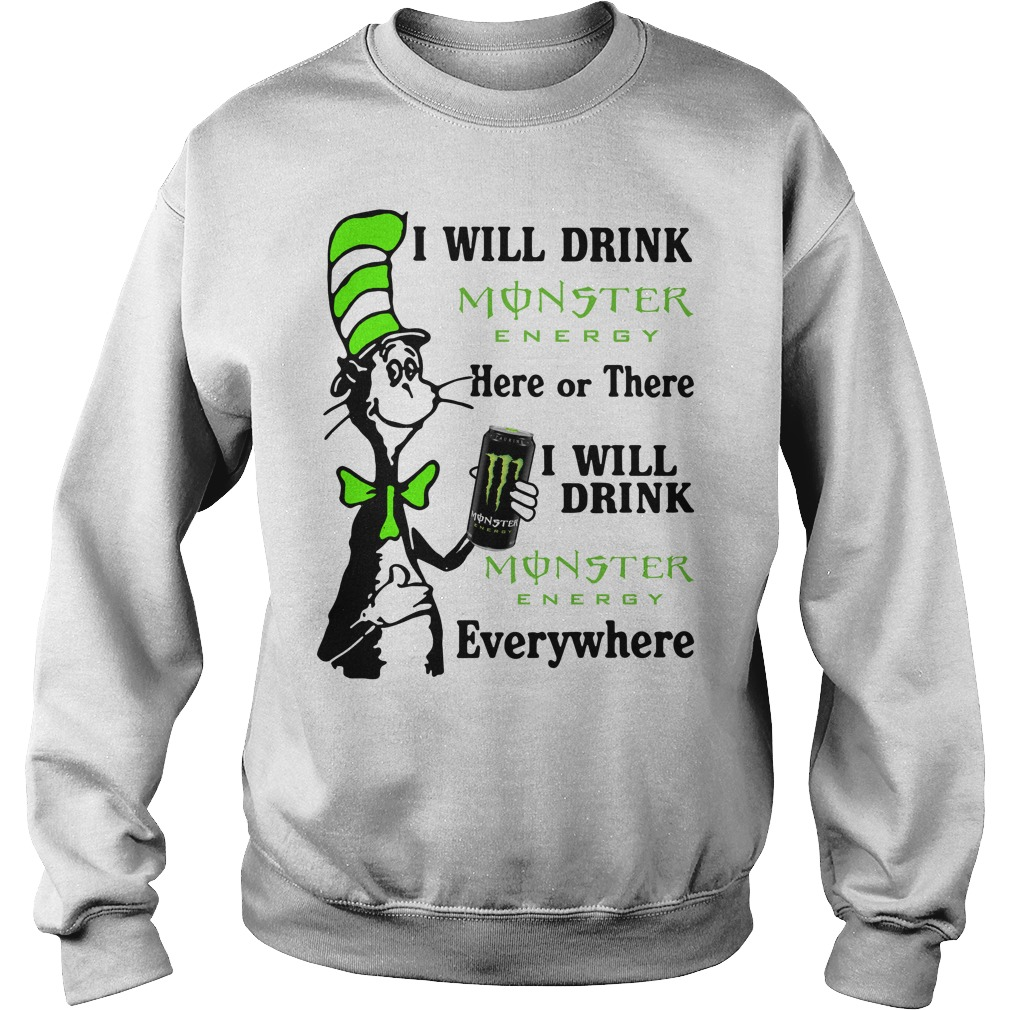Dr Seuss I will drink Monster Energy here or there I will drink Monster Sweater