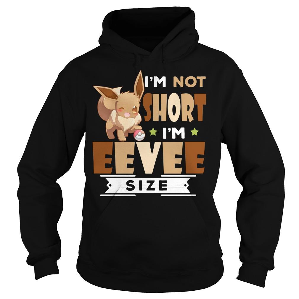 Eevee Pokemon I'm not short I'm Eevee size Hoodie