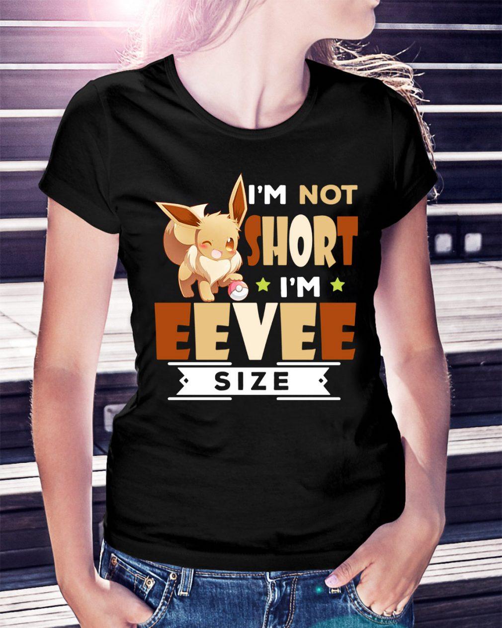 Eevee Pokemon I'm not short I'm Eevee size Ladies Tee