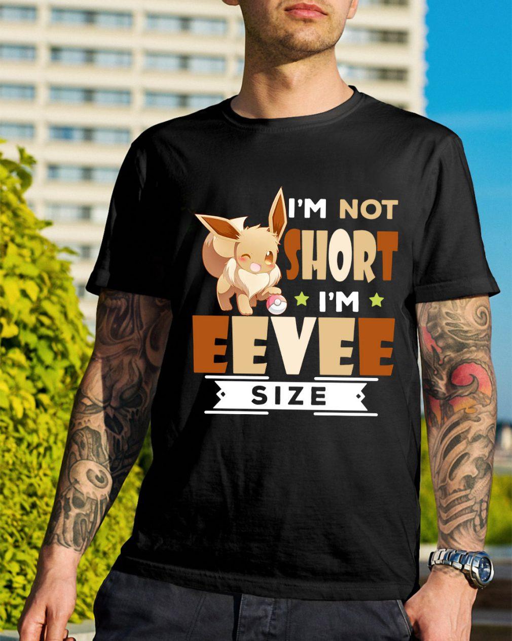 Eevee Pokemon I'm not short I'm Eevee size shirt