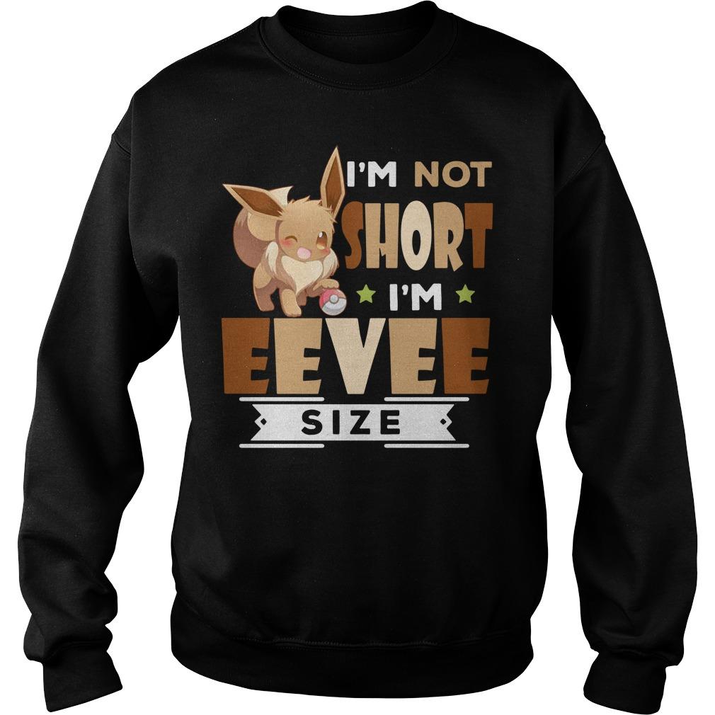 Eevee Pokemon I'm not short I'm Eevee size Sweater