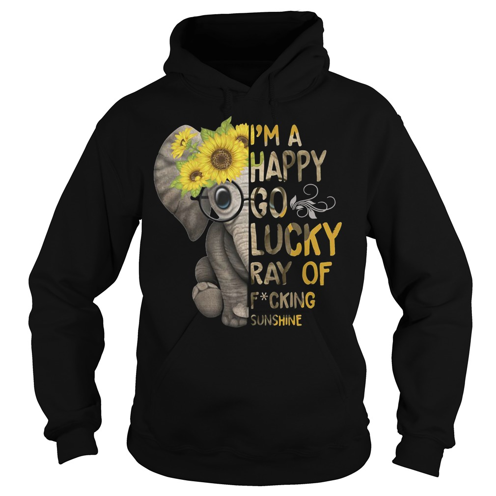 Elephant I'm happy go lucky ray of fucking sunshine Hoodie