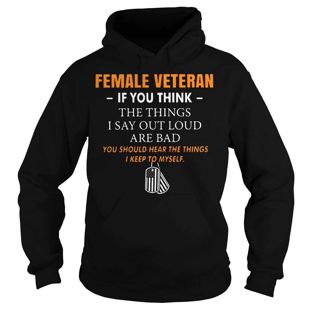 Female Veteran if you think the things I say out loud are bad Hoodie