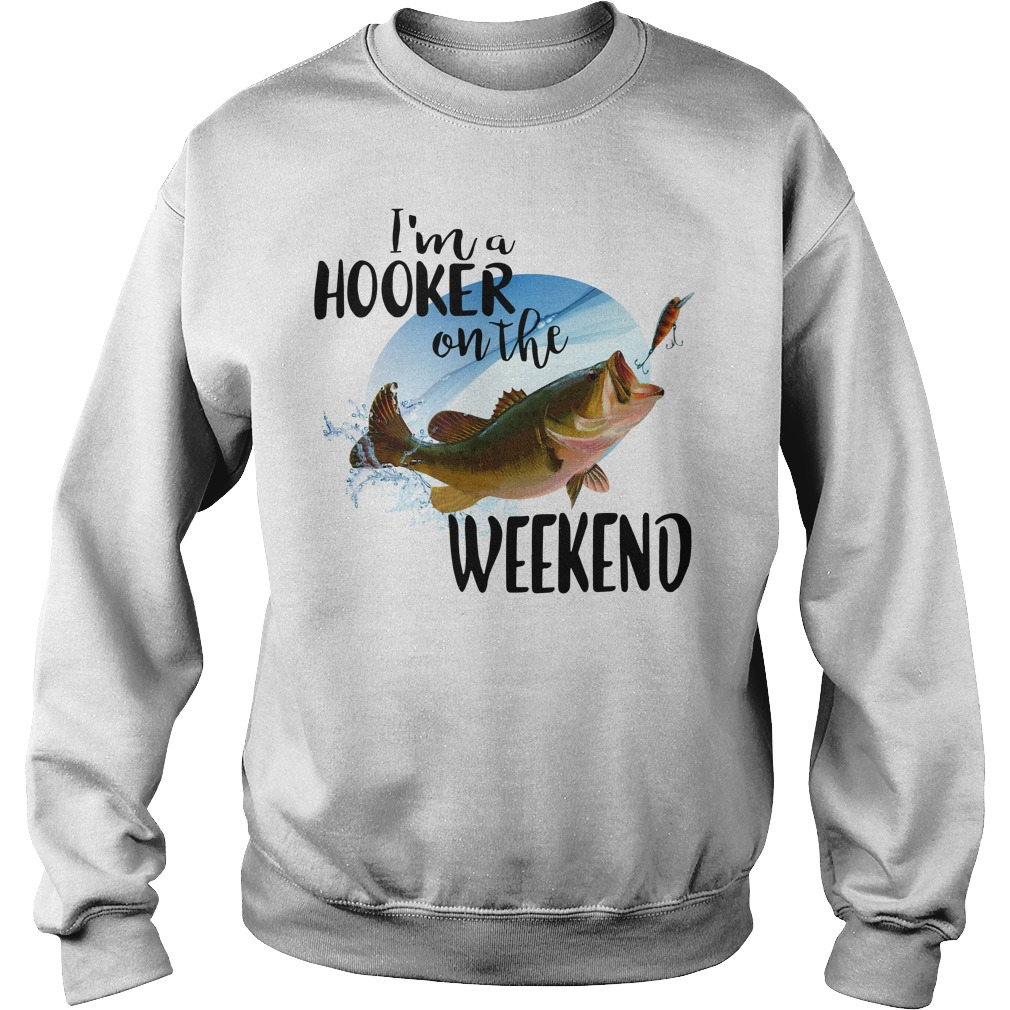 Fishing I'm a hooker on the weekend Sweater