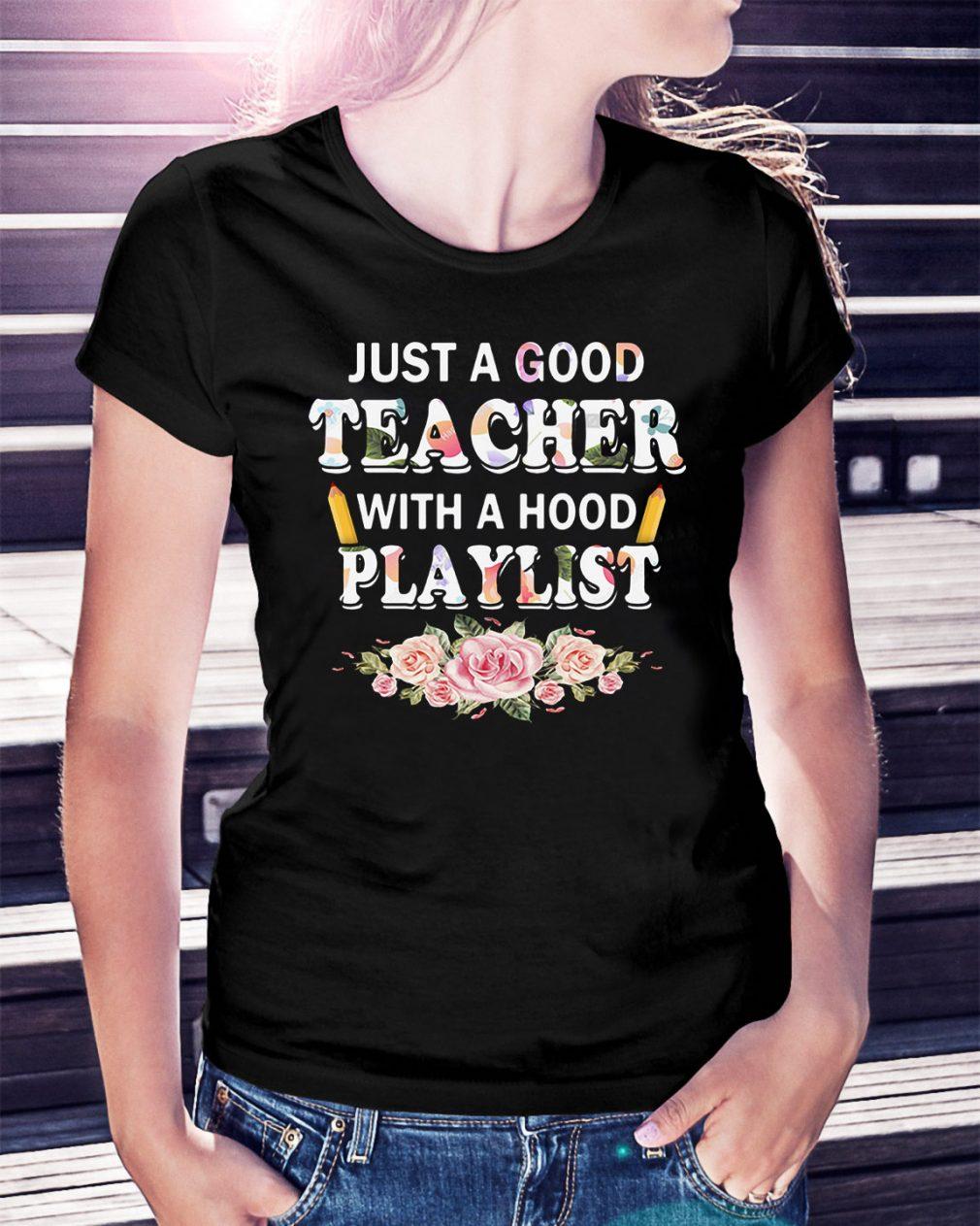 Flower just a good teacher with a hood playlist Ladies Tee