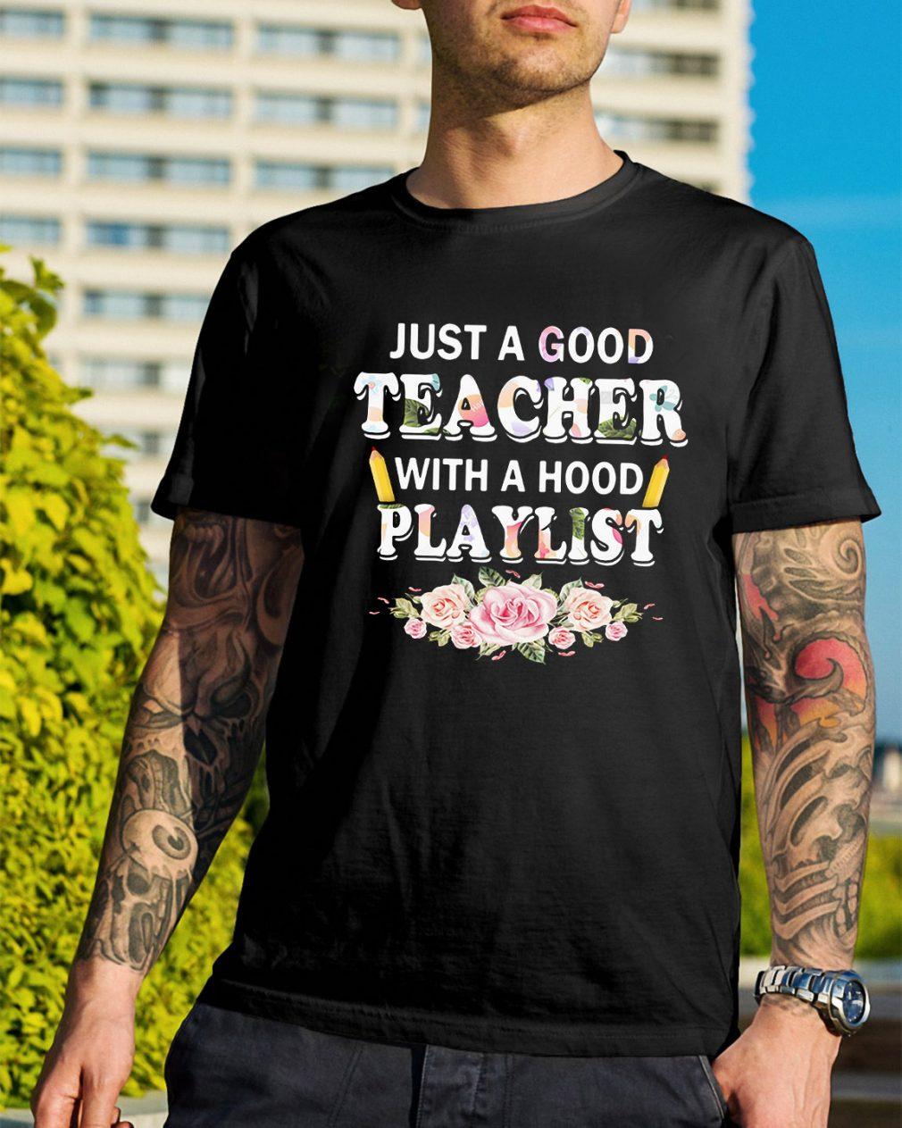 Flower just a good teacher with a hood playlist shirt