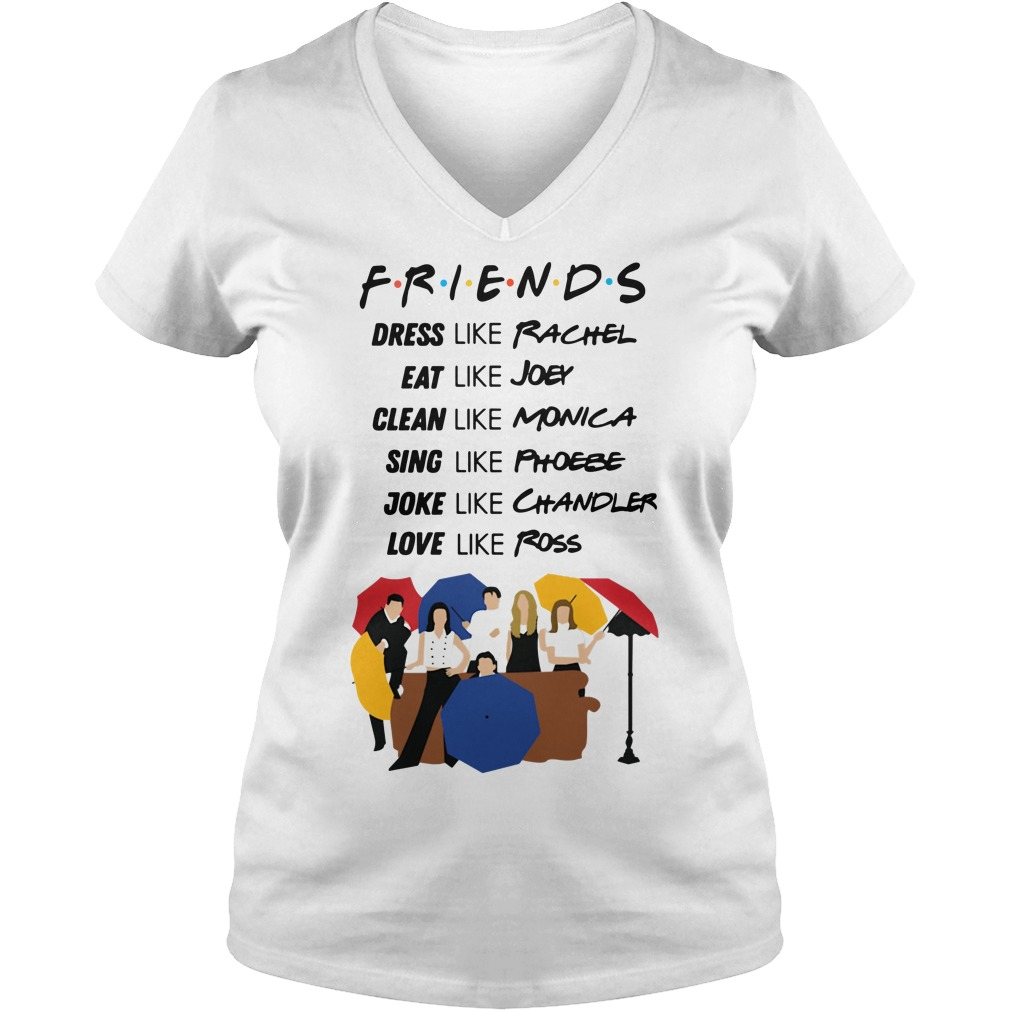 Friends dress like Rachel eat Joey clean like Monica sing like Phoebe V-neck T-shirt