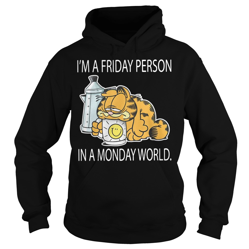 Garfield I'm a Friday person in a Monday world Hoodie