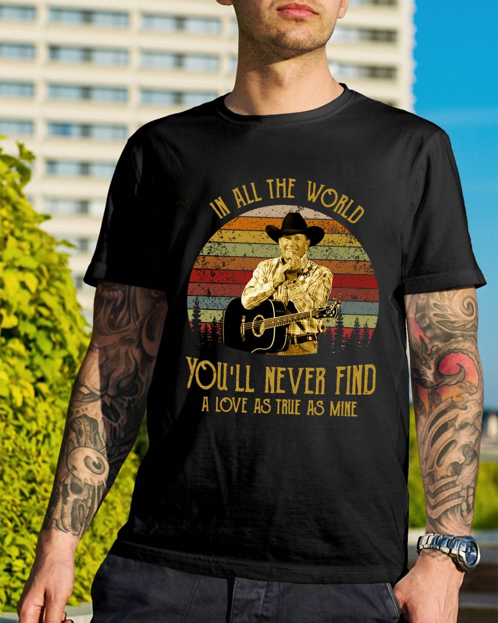 George Strait in all the world you'll never find a love shirt