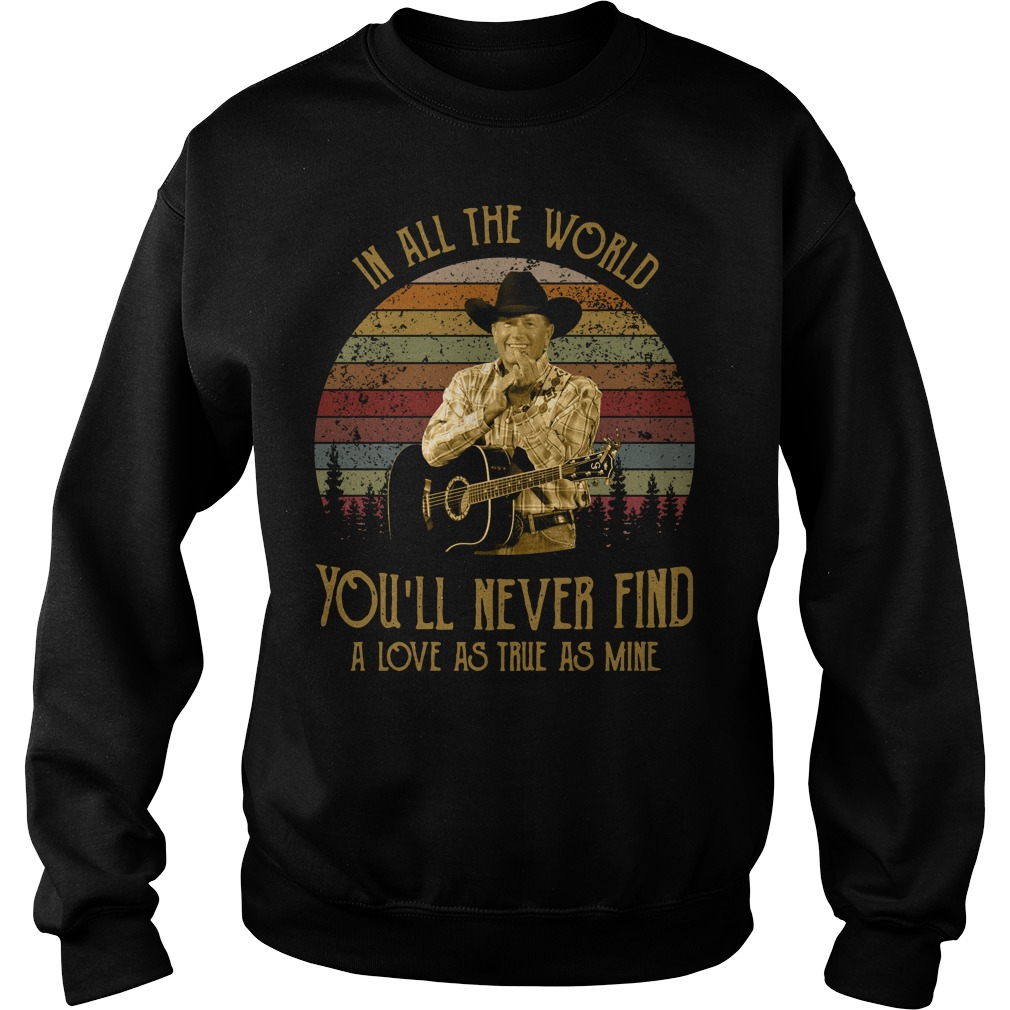 George Strait in all the world you'll never find a love Sweater
