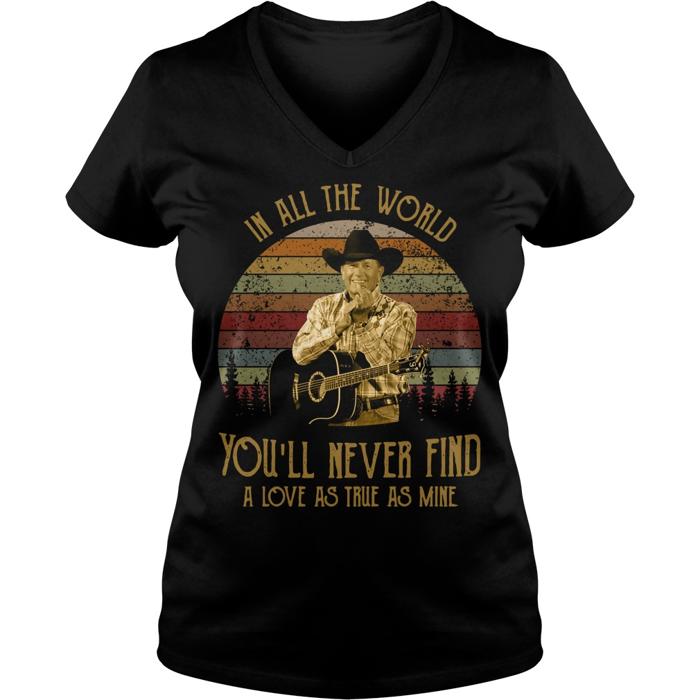 George Strait in all the world you'll never find a love V-neck T-shirt