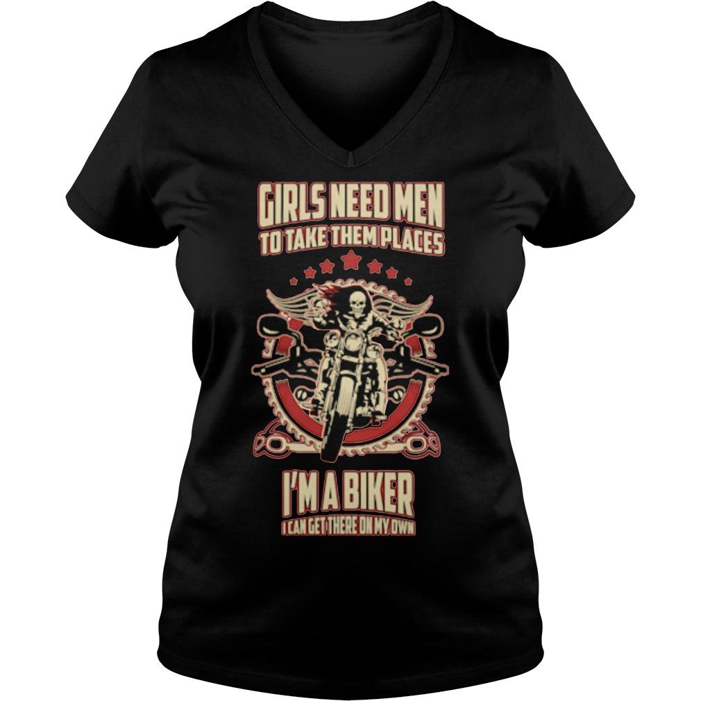 Girls need men to take them places I'm a biker V-neck T-shirt