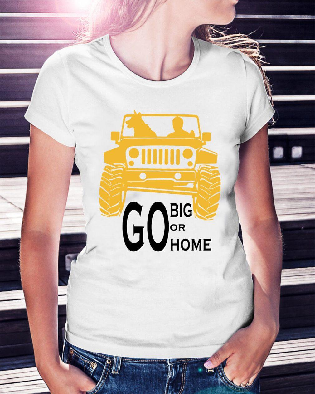 Go big or go home Ladies Tee