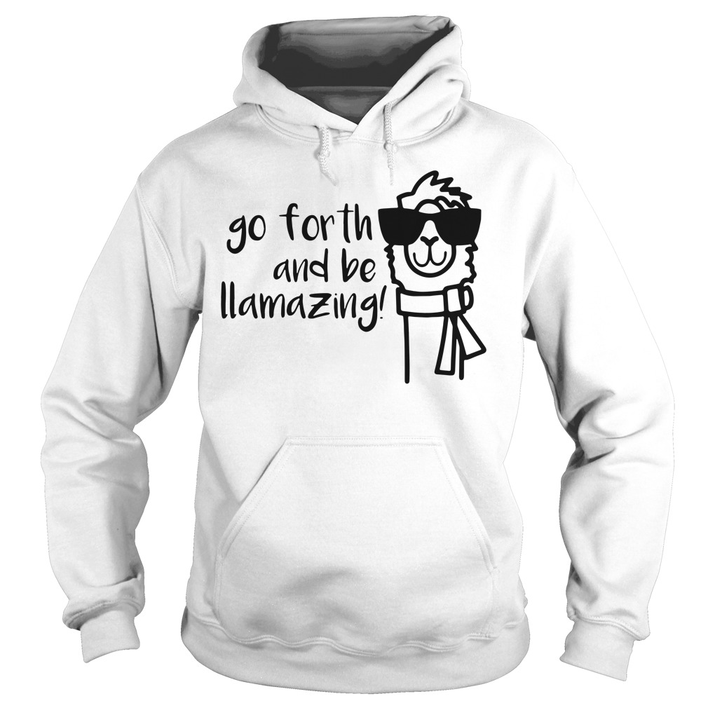 Go forth and Llmazing Hoodie